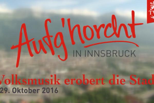 Aufg'horcht in Innsbruck - Volksmusik erobert die Stadt 2016